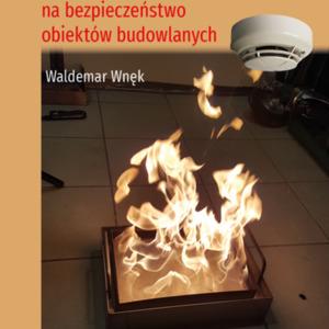 Wnek_Wpływ technicznych systemów zabezpieczeń przeciwpożarowych na bezpieczeństwo obiektów budowlanych.jpg